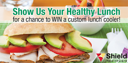 Show Us Your Healthy Lunch Contest at Shield HealthCare