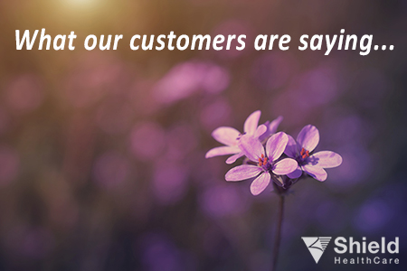 What Shield HealthCare customers are saying...