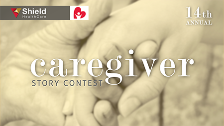 Shield HealthCare's 2014 Caregiver Story Contest