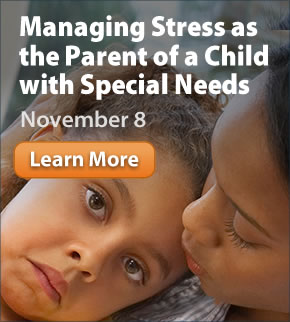 Webinar: Managing Stress as the Parent of a Child with Special Needs