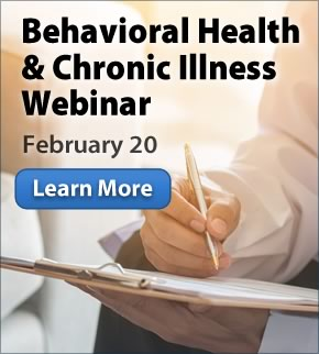 Behavioral Health and Chronic Illness: Addressing Behavioral Health to Improve All Health Webinar: February 20
