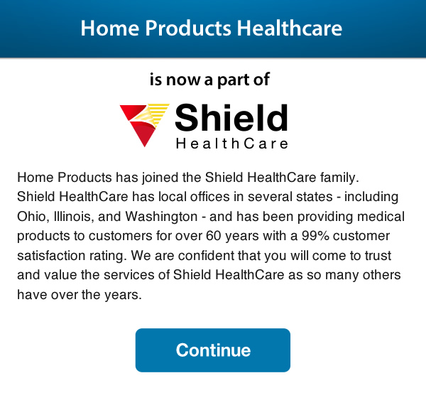 Home Products Healthcare is now a part of Shieldhealthcare
